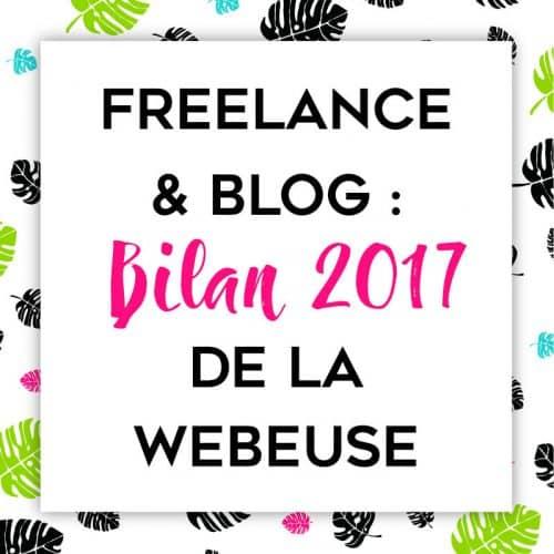 Bilan du blog La Webeuse 2017 - Freelance - Solopreneur