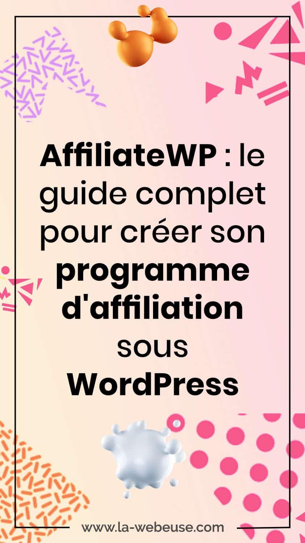 AffiliateWP : le guide