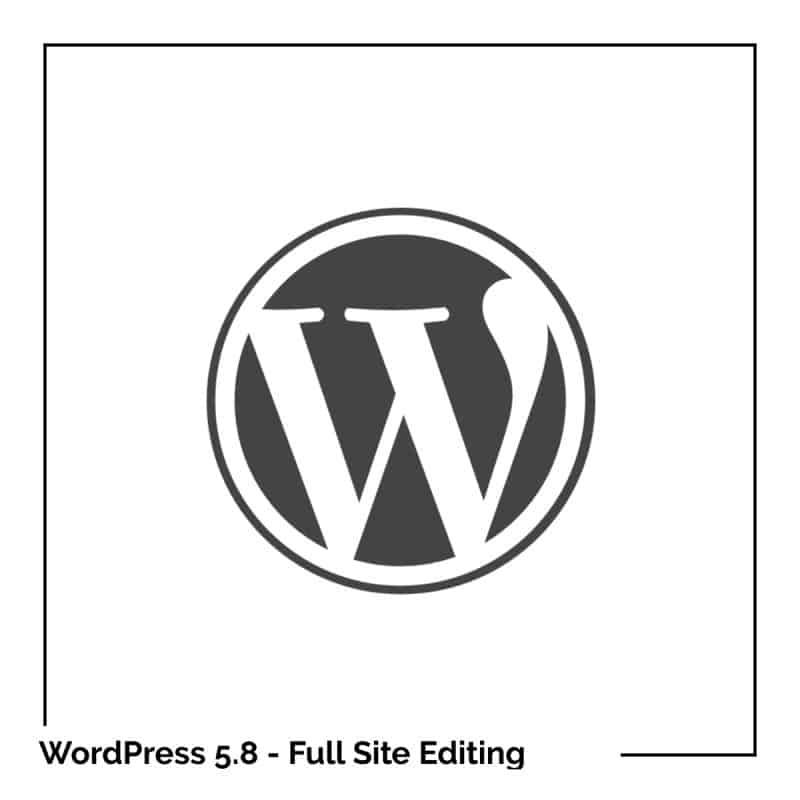 WordPress 5.8 et le «Full Site Editing» : quelles sont les nouveautés ?